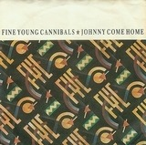 Johnny Come Home / Good Times And Bad - Fine Young Cannibals