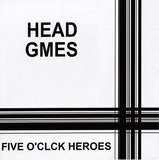 Headgames - Five O'Clock Heroes
