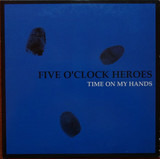 TIME ON MY HANDS - Five O'Clock Heroes