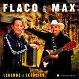 Flaco & Max: Legends & Legacies - Flaco Jimenez And Max Baca
