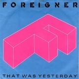 That Was Yesterday - Foreigner