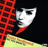 Do You Want To - Franz Ferdinand