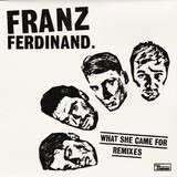 What She Came For (Remixes) - Franz Ferdinand