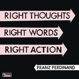 Right Thoughts,Right Words,Right Action - Franz Ferdinand