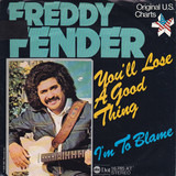 You'll Lose A Good Thing / I'm To Blame - Freddy Fender