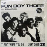It Ain't What You Do..../Just Do It (Extended Version) - Fun Boy Three, Bananarama