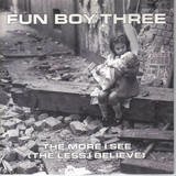 The More I See (The Less I Believe) / ? - Fun Boy Three