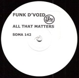 All That Matters - Funk D'Void