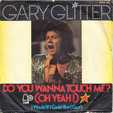 do you wanna touch me? (oh yeah!) / I would if I could but I can't - Gary Glitter