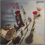 George Lewis Of New Orleans - George Lewis With Eclipse Alley Five And The Original Zenith Brass Band