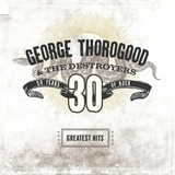 Greatest Hits: 30 Years Of Rock (2lp) - George Thorogood