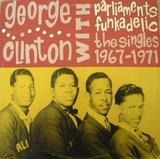 The Singles 1967 - 1971 - George Clinton With The Parliaments & Funkadelic