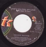 Don't You Feel My Love / You Got Me Going Crazy - George McCrae