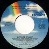 Nobody In His Right Mind Would've Left Her / You Still Get To Me - George Strait