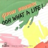Ooh What A Life! - Gibson Brothers