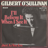 I'll Believe It When I See It - Gilbert O'Sullivan