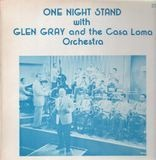 One Night Stand - Glen Gray and the Casa Loma Orchestra