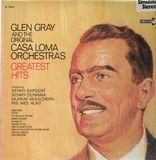 Greatest Hits - Glen Gray & The Casa Loma Orchestra