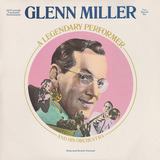 A Legendary Performer - Glenn Miller And His Orchestra