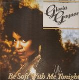 Be Soft With Me Tonight - Gloria Gaynor
