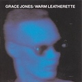 Warm Leatherette - Grace Jones