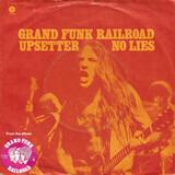 Upsetter / No Lies - Grand Funk Railroad