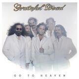 Go to Heaven - The Grateful Dead