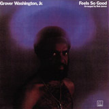 Feels So Good - Grover Washington, Jr.
