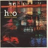 I Dream To Sleep - H2o