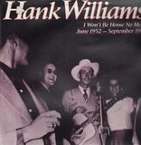 I Won't Be Home No More: June 1952-September 1952 - Hank Williams