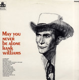 May You Never Be Alone - Hank Williams