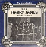 The Uncollected Vol. 5 1943-1953 - Harry James And His Orchestra