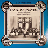 The Uncollected Harry James And His Orchestra, 1943-1946 - Harry James And His Orchestra , Helen Forrest