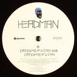Catch Me If U Can - Headman