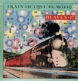 Train Of Love In Motion - Heaven 17