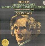 Sacred Music / Musique Sacrèe / Geistliche Musik - Hector Berlioz , The London Symphony Orchestra , Sir Colin Davis