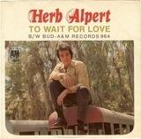 To Wait For Love / Bud - Herb Alpert / Herb Alpert & The Tijuana Brass
