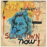 Slowtown Now! - Holly Golightly