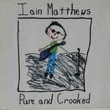 Pure and Crooked - Iain Matthews