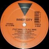 (That Man) He's All Mine - Inner City