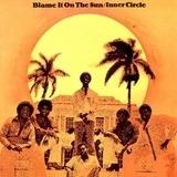 Blame It on the Sun - Inner Circle