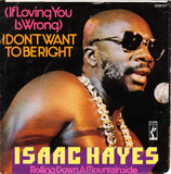 (If Loving You Is Wrong) I Don't Want To Be Right - Isaac Hayes