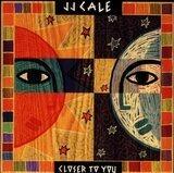 Closer to You - J.J. Cale