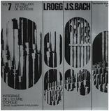 Intégrale De L'Œuvre D'Orgue Volume 7 - J.S. Bach - Lionel Rogg