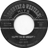 Happy To Be Unhappy / Crazy Arms - Jack White / Bobby Denver