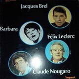 Jacques Brel - Barbara -  Claude Nougaro - Félix Leclerc - Jacques Brel , Barbara , Claude Nougaro , Félix Leclerc