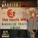 3 The Roots Way - Jah Warrior Presents Ranking Joe / Trinity / U Brown