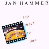 Too Much To Lose - Jan Hammer