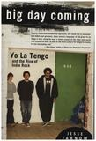 Big Day Coming: Yo La Tengo and the Rise of Indie Rock - Jesse Jarnow