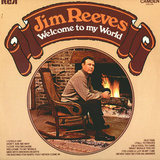 Welcome To My World - Jim Reeves